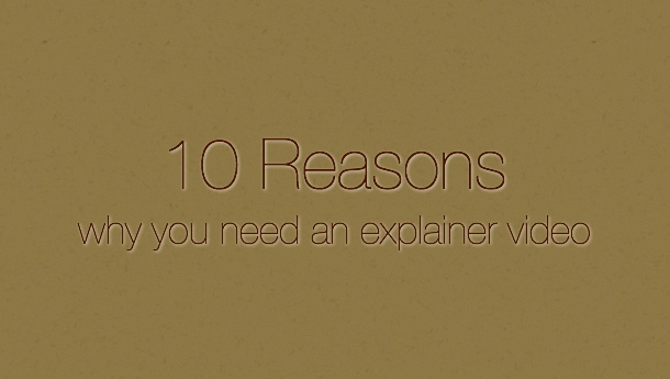 10 Reasons Why you Need an Explainer Video